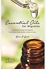 Essential Oils for Migraine: Essential Oil Recipes for Migraine for Diffusers, Roller Bottles, Inhalers & more. Kindle Edition