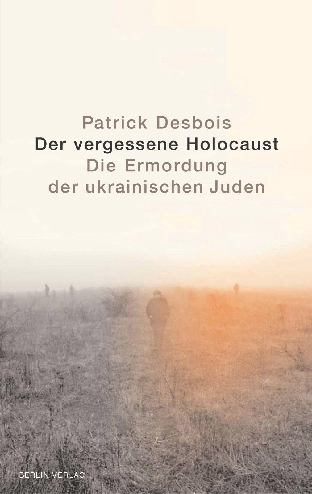 Der vergessene Holocaust: Die Ermordung der ukrainischen Juden. Eine Spurensuche