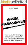 Anger Management!: How to Deal with Anger, Control Your Emotions, and Stay Calm with Anger Management Techniques