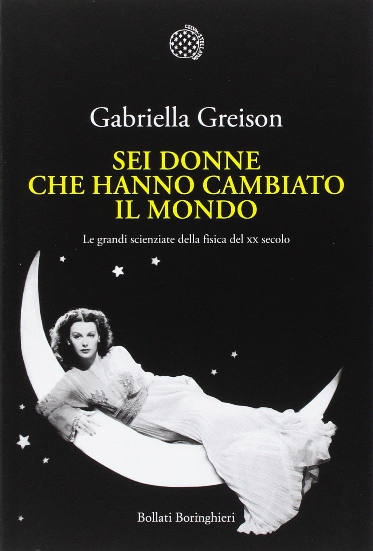 Sei donne che hanno cambiato il mondo. Le grandi scienziate della fisica  del XX secolo : Greison, Gabriella: Amazon.it: Libri
