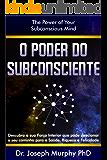 O Poder do Subconsciente: The Power Of Your Subconscious Mind (Portuguese Edition)