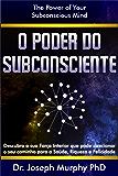 O Poder do Subconsciente: The Power Of Your Subconscious Mind
