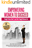 Empowering Women to Succeed: Tough Times Don't Last But Tough Women Do