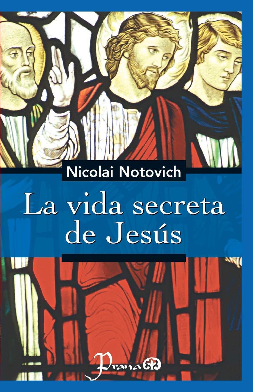 La vida secreta de Jesus: Amazon.es: Nicolai Notovich ...