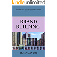 BRAND BUILDING : A BEGINNER'S MANUAL FOR FINDING AND GROWING A NICHE INTO A PERSONAL BRAND