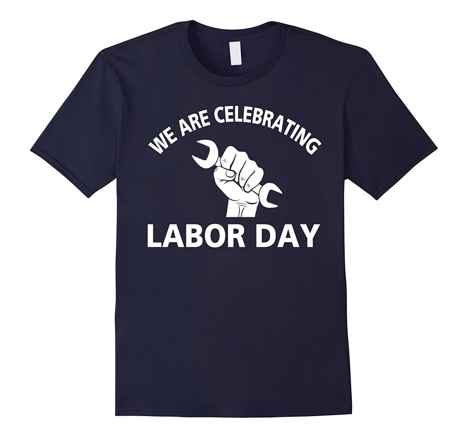 We Are Celebrating Labor Day, 4th of September 2017 T-Shirt-BN