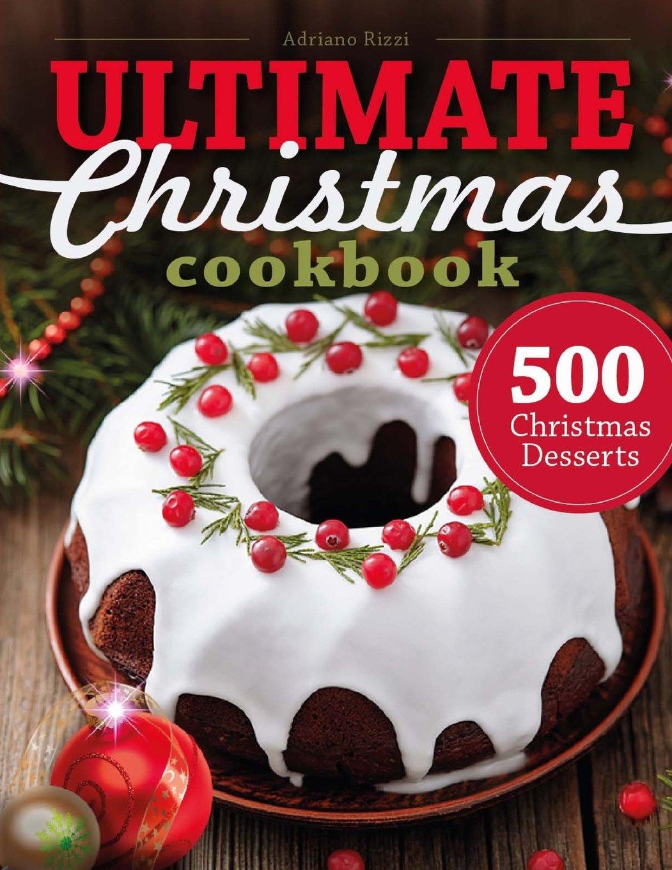 Christmas Desserts Uk.500 Christmas Desserts Ultimate Christmas Cookbook Cookies