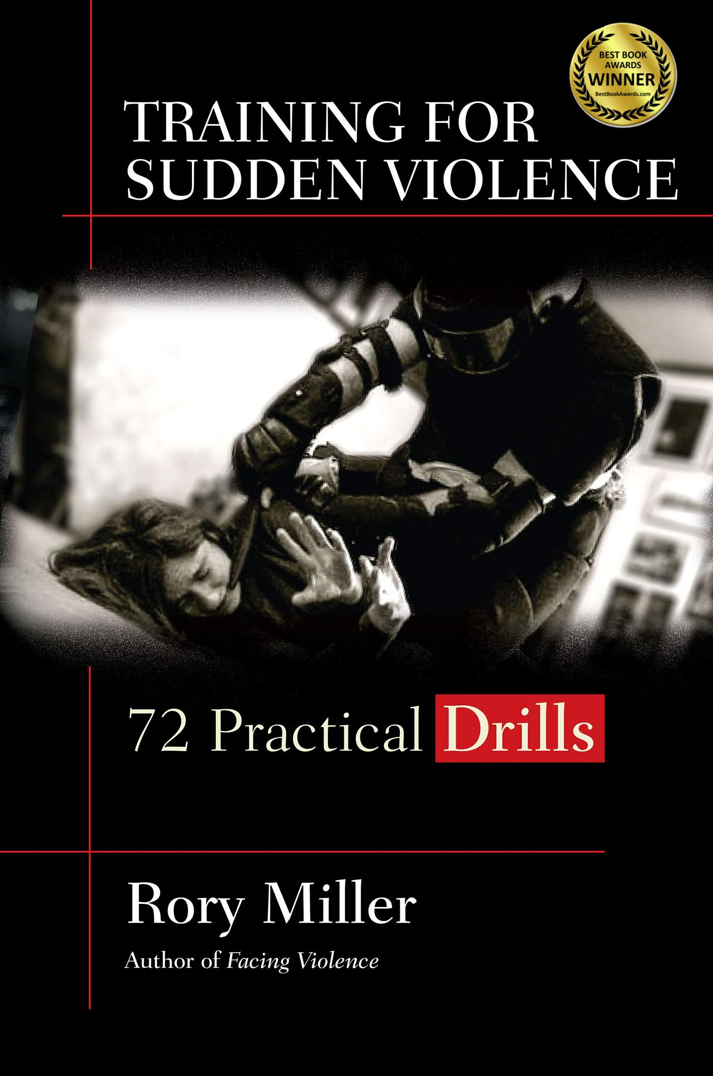Training for Sudden Violence: 72 Practice Drills: Rory ...