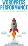 WordPress Performance: So optimiert ihr euren WordPress Blog!