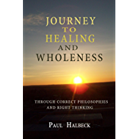 Journey to  healing and wholeness: Through correct philosophies and right thinking (the Word series) (English Edition)