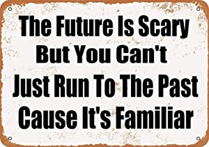 The Future is Scary But You Can't Just Run to The Past Cause It's Familiar,12'' X 8'' Tin Sign,Vintage Iron Painting Metal Plate Novelty Decor Club Cafe Bar