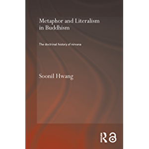 Metaphor and Literalism in Buddhism: The Doctrinal History of Nirvana (Oxford Centre for Buddist Studies)