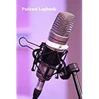 Podcast Logbook: A Podcast Log Book and Planner for organising and recording details of your podcasts. For podcasters…