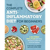 The Complete Anti-Inflammatory Diet for Beginners: A No-Stress Meal Plan with Easy...