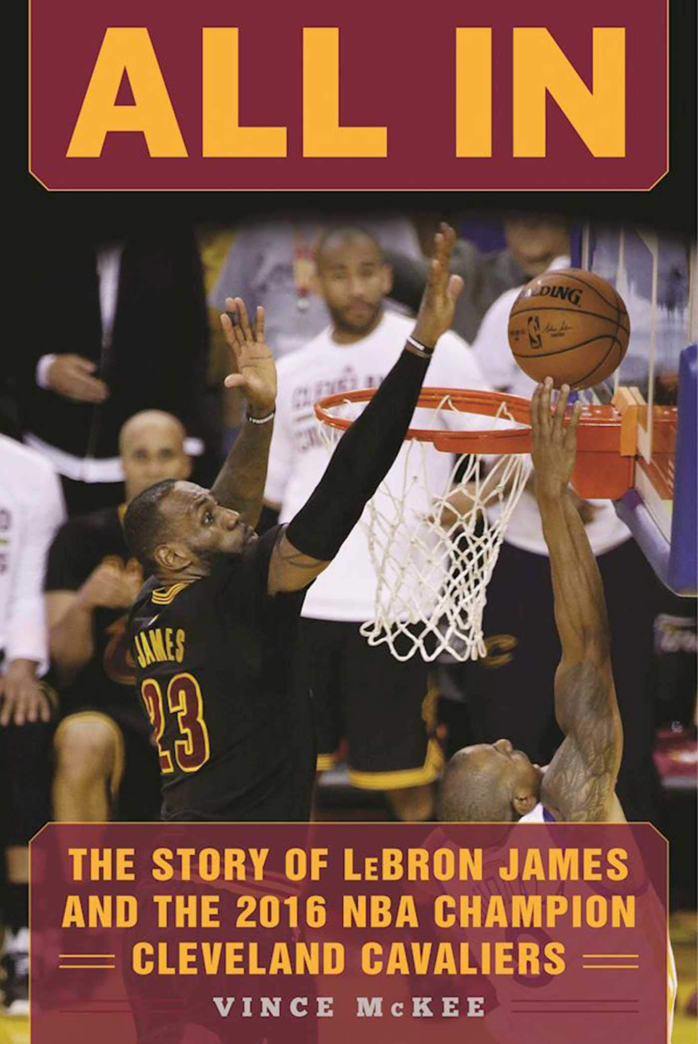 7757f7a0f7955 All In  The Story of LeBron James and the 2016 NBA Champion Cleveland  Cavaliers  Vince McKee  9781683580744  Amazon.com  Books