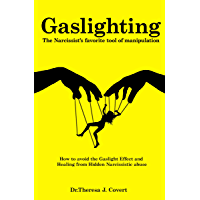 Gaslighting: The Narcissist's favorite tool of Manipulation - How to avoid the Gaslight Effect and Recovery from…