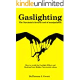 Gaslighting: The Narcissist's favorite tool of Manipulation - How to avoid the Gaslight Effect and Recovery from Emotional an