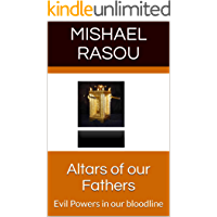 Altars of our Fathers : Evil Powers in our bloodline