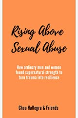 Rising Above Sexual Abuse: How ordinary men and women found supernatural strength to turn trauma into resilience Kindle Edition