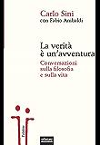 La verità è un'avventura: Conversazioni sulla filosofia e sulla vita