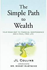 The Simple Path to Wealth: Your road map to financial independence and a rich, free life Kindle Edition