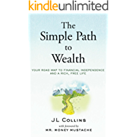 The Simple Path to Wealth: Your road map to financial independence and a rich, free life (English Edition)