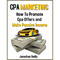 Cpa Marketing: How to Promote Cpa Offers and Make Passive Income (English Edition)
