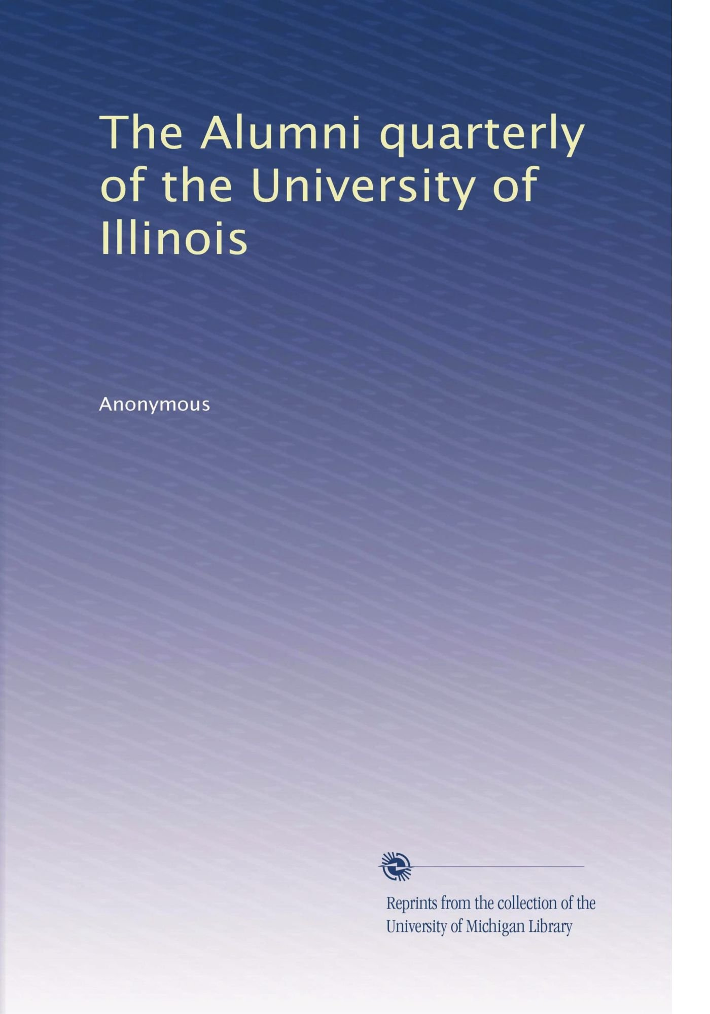 The Alumni quarterly of the University of Illinois (Volume 6) PDF