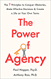 The Power of Agency: The 7 Principles to Conquer Obstacles, Make Effective Decisions, and Create a Life on Your Own Terms