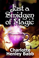 Just a Smidgen of Magic: Enchantment at the Edge of Mundane (Mundane Magic) (Volume 1)