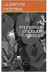 My Impression of Double Exposure (Volume Book 1) Kindle Edition