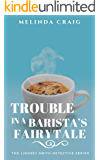 Trouble in a Barista's Fairytale: The Lindsey Smith Detective Series: Where it Began