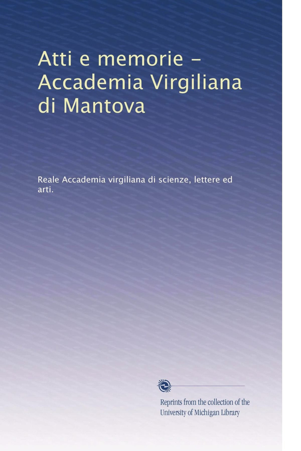 Download Atti e memorie - Accademia Virgiliana di Mantova (Volume 6) (Italian Edition) pdf