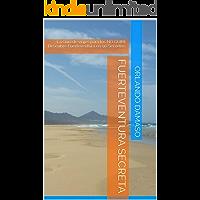 Fuerteventura Secreta: La Guía de viajes para los NO GUIRI. Descubre Fuerteventura en 90 Secretos.