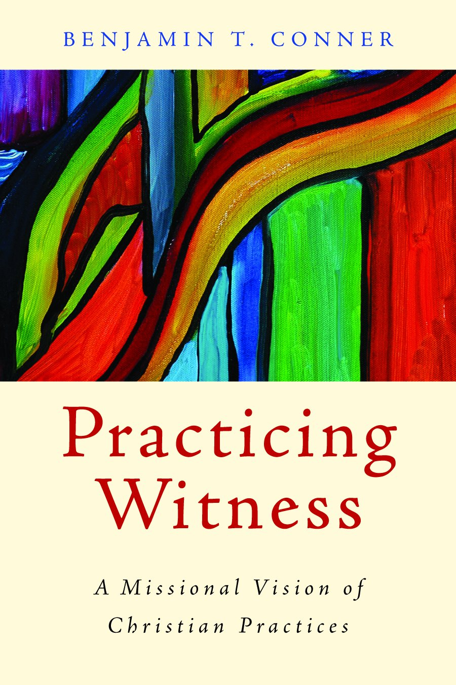 Practicing Witness: A Missional Vision of Christian Practices: Benjamin T.  Conner: 9780802866110: Amazon.com: Books