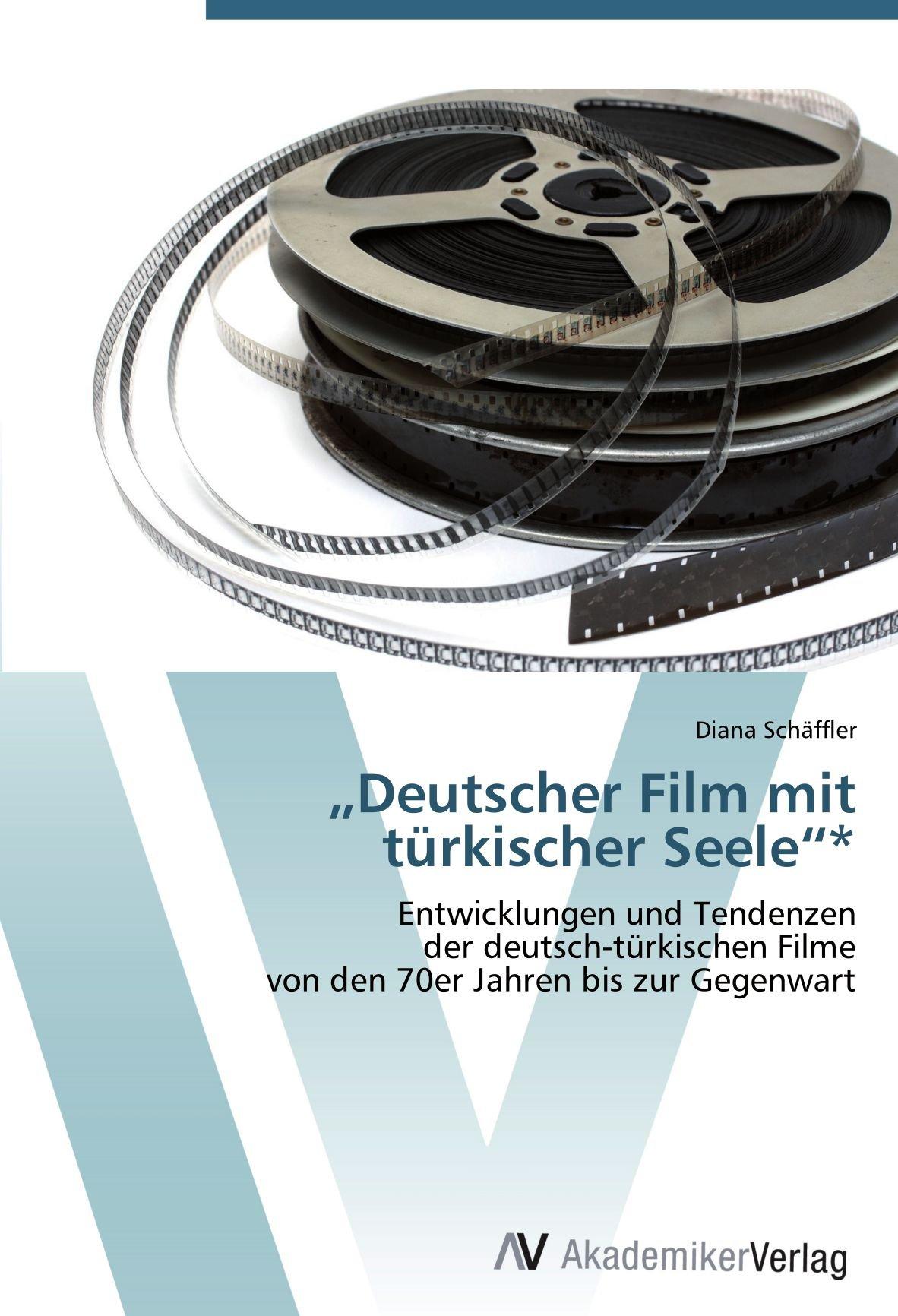 """""""Deutscher Film mit türkischer Seele""""*: Entwicklungen und Tendenzen der deutsch-türkischen Filme von den 70er Jahren bis zur Gegenwart"""