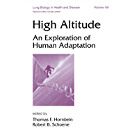 High Altitude: An Exploration of Human Adaptation (Lung Biology in Health and Disease Book 161)