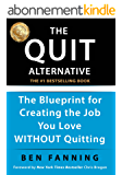 The QUIT Alternative: The Blueprint for Creating the Job You Love WITHOUT Quitting (English Edition)