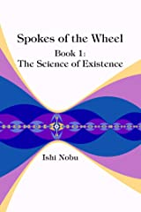 Spokes of the Wheel, Book 1: The Science of Existence Kindle Edition
