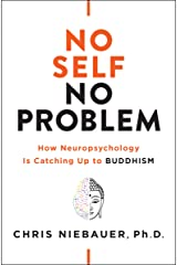 No Self, No Problem: How Neuropsychology Is Catching Up to Buddhism Kindle Edition
