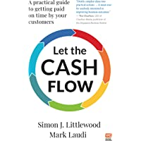 Let the Cash Flow: A practical guide to getting paid on time by your customers