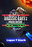 Jurassic Earth 2 Prologue: The Last Woman on Earth (The Jurassic Earth Saga)