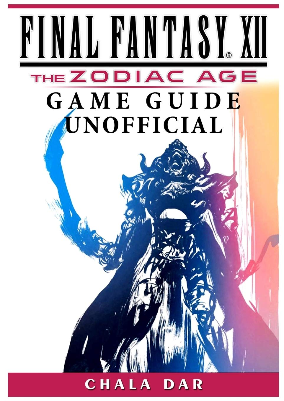Final Fantasy XII The Zodiac Age Game Guide Unofficial: Amazon.es: Dar, Chala: Libros en idiomas extranjeros