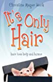 It's Only Hair: Hair Loss Help and Humor