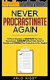 Never Procrastinate Again: 10 Proven Strategies to Eradicate Your Inner Procrastinator, Conquer Difficult Tasks Ahead of…