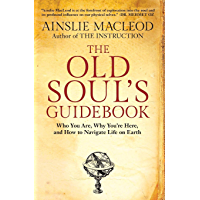 The Old Soul's Guidebook: Who You Are, Why You're Here, & How to Navigate Life on Earth (English Edition)