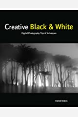 Creative Black & White: Digital Photography Tips & Techniques Kindle Edition