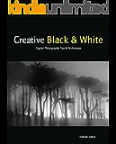 Creative Black & White: Digital Photography Tips & Techniques