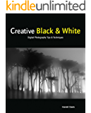 Creative Black & White: Digital Photography Tips & Techniques