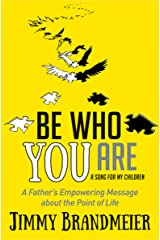 Be Who You Are: A Father's Empowering Message about the Point of Life Kindle Edition